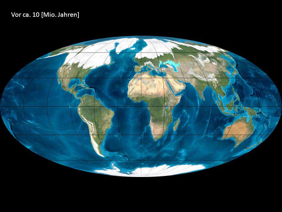 Vor ca. 10 [Mio. Jahren]