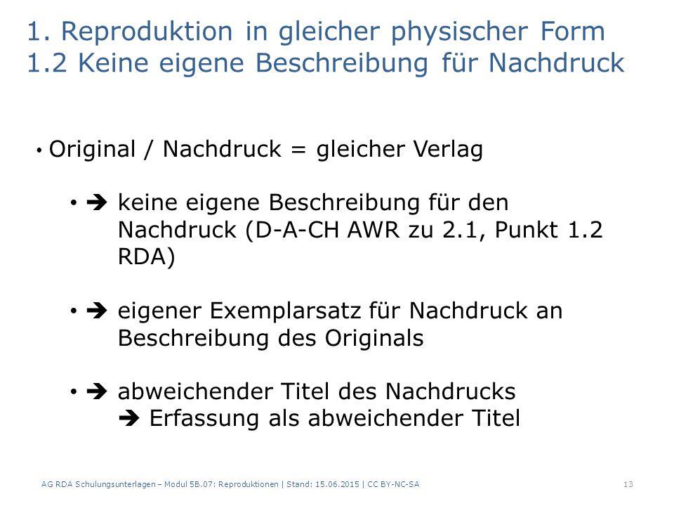1. Reproduktion in gleicher physischer Form 1.2 Keine eigene Beschreibung für Nachdruck 13 Original / Nachdruck = gleicher Verlag  keine eigene Besch