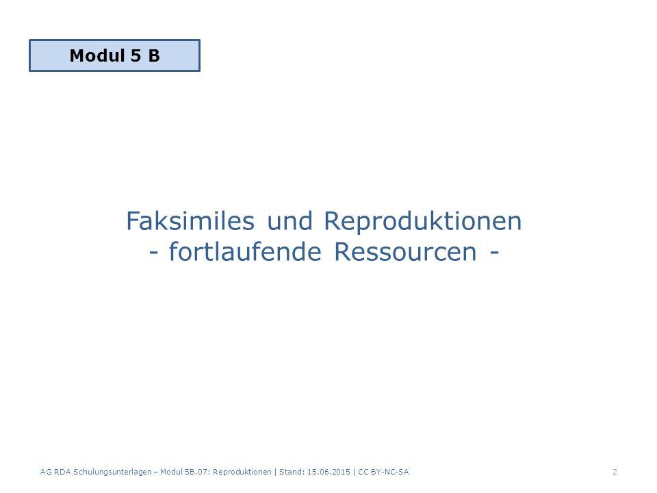 Faksimiles und Reproduktionen - fortlaufende Ressourcen - 2 Modul 5 B AG RDA Schulungsunterlagen – Modul 5B.07: Reproduktionen | Stand: 15.06.2015 | CC BY-NC-SA