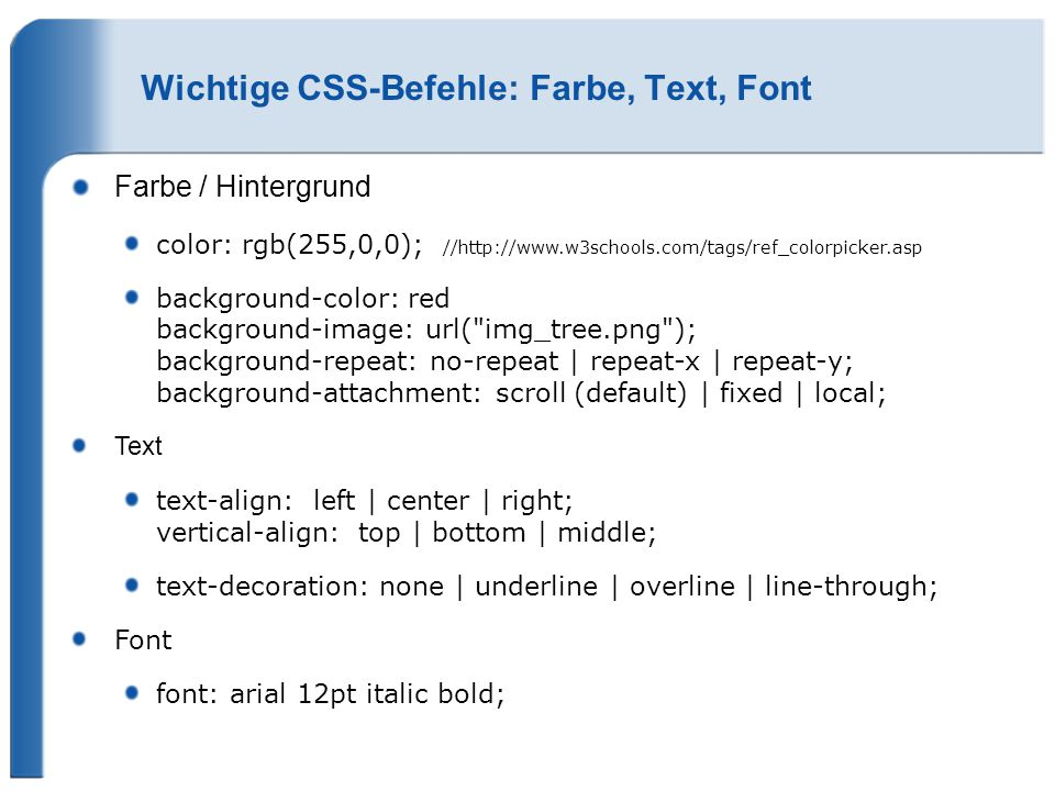 Wichtige CSS-Befehle: Farbe, Text, Font Farbe / Hintergrund color: rgb(255,0,0); //http://www.w3schools.com/tags/ref_colorpicker.asp background-color: