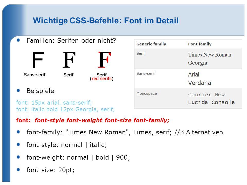 Wichtige CSS-Befehle: Font im Detail Familien: Serifen oder nicht? Beispiele font: 15px arial, sans-serif; font: italic bold 12px Georgia, serif; font