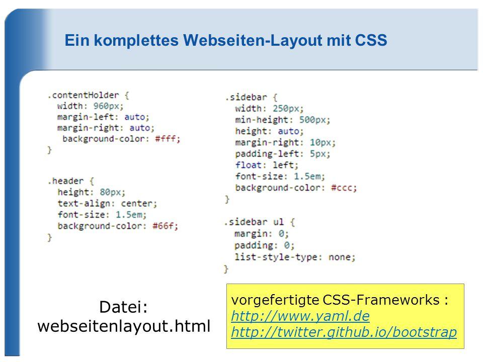vorgefertigte CSS-Frameworks : http://www.yaml.de http://twitter.github.io/bootstrap Datei: webseitenlayout.html
