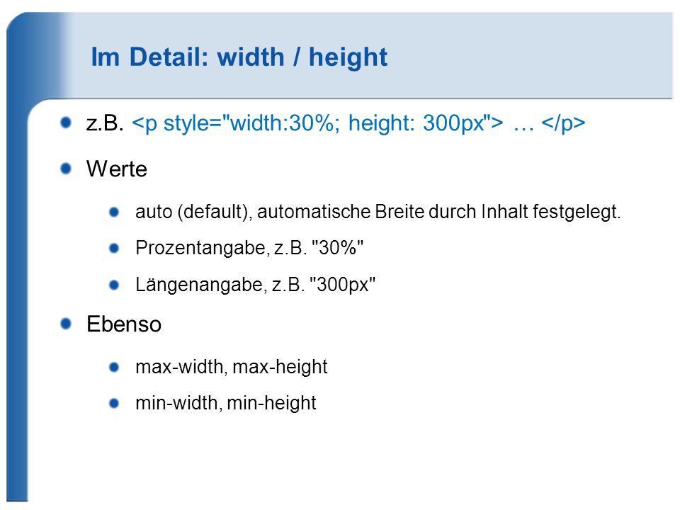 Im Detail: width / height z.B. … Werte auto (default), automatische Breite durch Inhalt festgelegt. Prozentangabe, z.B.