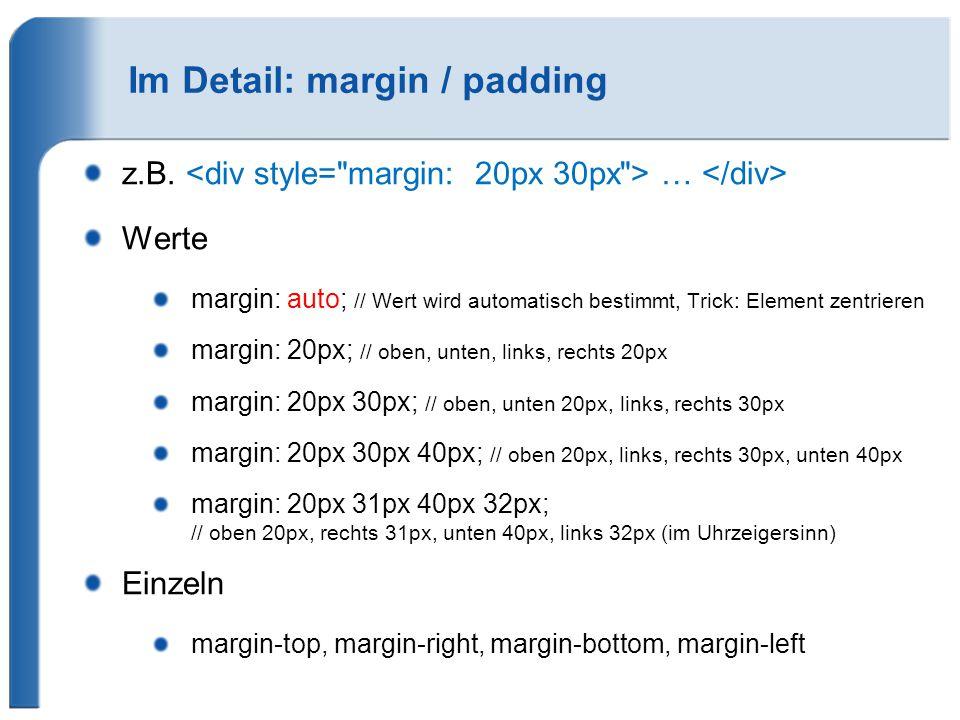 Im Detail: margin / padding z.B. … Werte margin: auto; // Wert wird automatisch bestimmt, Trick: Element zentrieren margin: 20px; // oben, unten, link