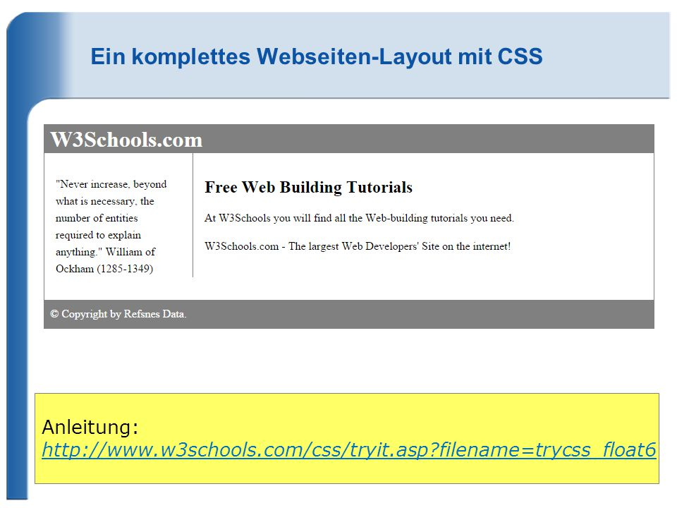 Ein komplettes Webseiten-Layout mit CSS Anleitung: http://www.w3schools.com/css/tryit.asp?filename=trycss_float6