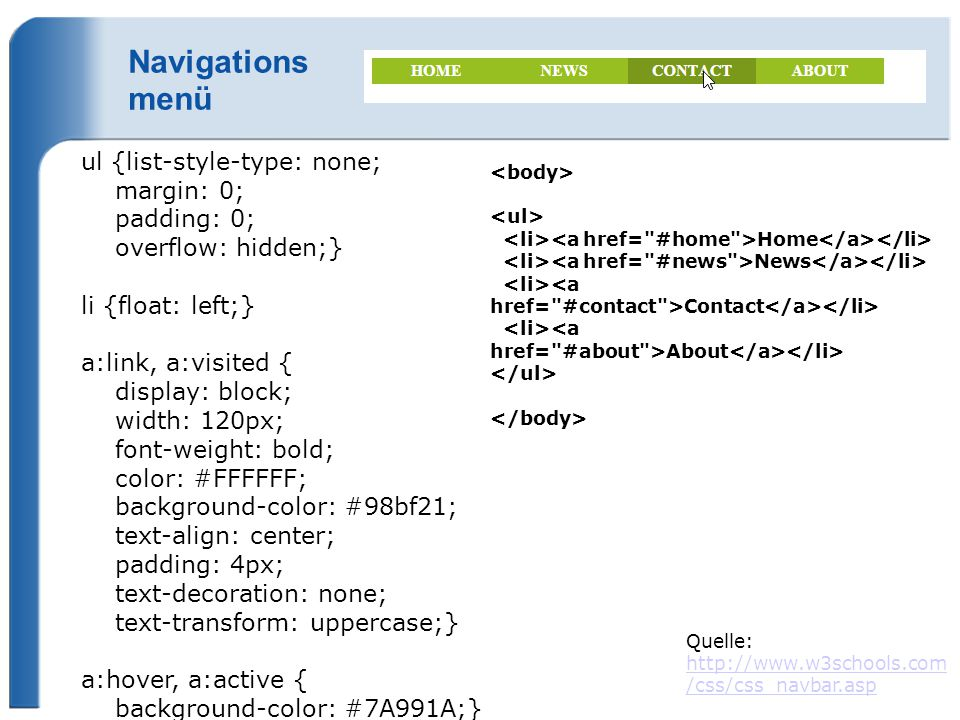 Navigations menü ul {list-style-type: none; margin: 0; padding: 0; overflow: hidden;} li {float: left;} a:link, a:visited { display: block; width: 120