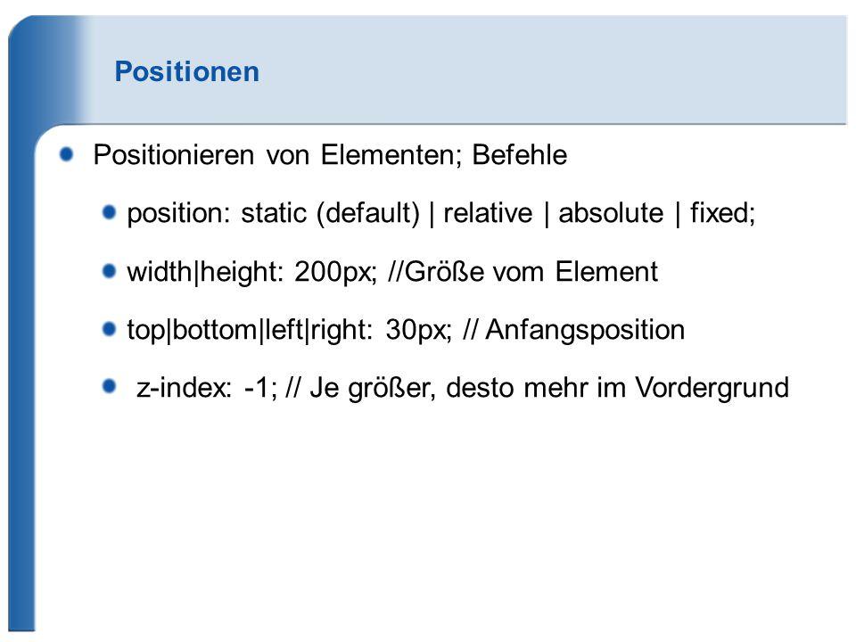 Positionen Positionieren von Elementen; Befehle position: static (default) | relative | absolute | fixed; width|height: 200px; //Größe vom Element top