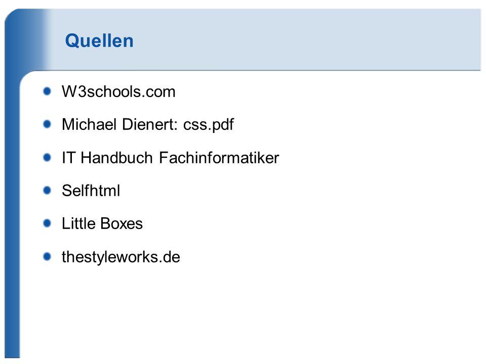 Quellen W3schools.com Michael Dienert: css.pdf IT Handbuch Fachinformatiker Selfhtml Little Boxes thestyleworks.de