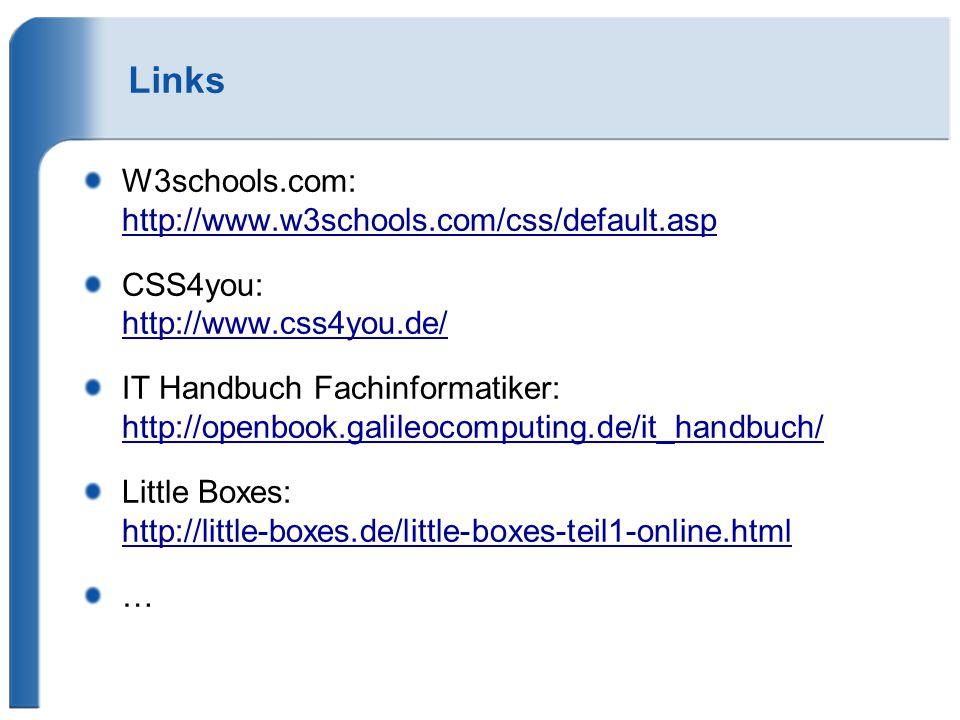 Links W3schools.com: http://www.w3schools.com/css/default.asp CSS4you: http://www.css4you.de/ IT Handbuch Fachinformatiker: http://openbook.galileocom