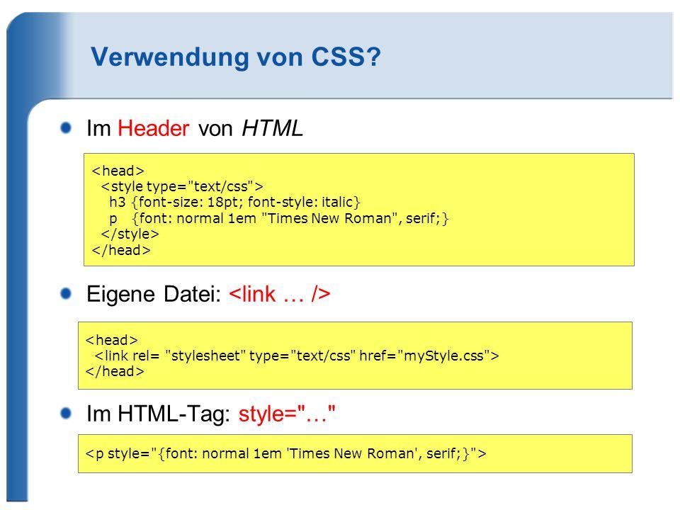 Verwendung von CSS? Im Header von HTML Eigene Datei: Im HTML-Tag: style=