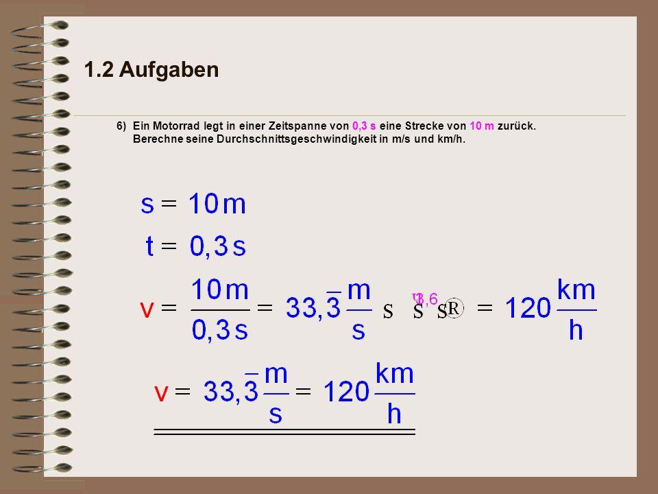 1.2 Aufgaben Ein Motorrad legt in einer Zeitspanne von 0,3 s eine Strecke von 10 m zurück.