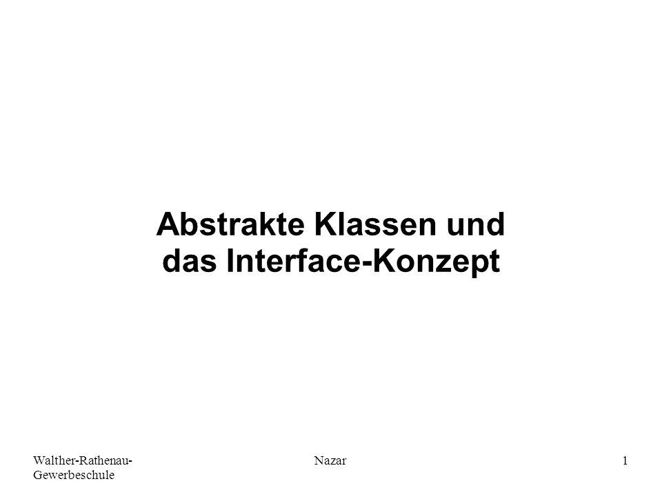 """Walther-Rathenau- Gewerbeschule Nazar12 Interfaces (Schnittstellen) Implementiert eine nicht abstrakte Klasse ein bestimmtes Interface, dann achtet der Compiler darüber, dass alle Methoden des Interfaces durch die Klasse implementiert (""""ausprogrammiert ) werden."""