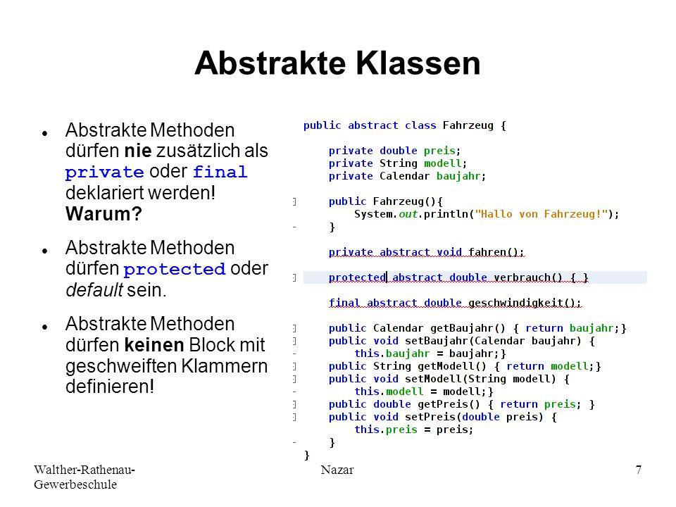 Walther-Rathenau- Gewerbeschule Nazar7 Abstrakte Klassen Abstrakte Methoden dürfen nie zusätzlich als private oder final deklariert werden.