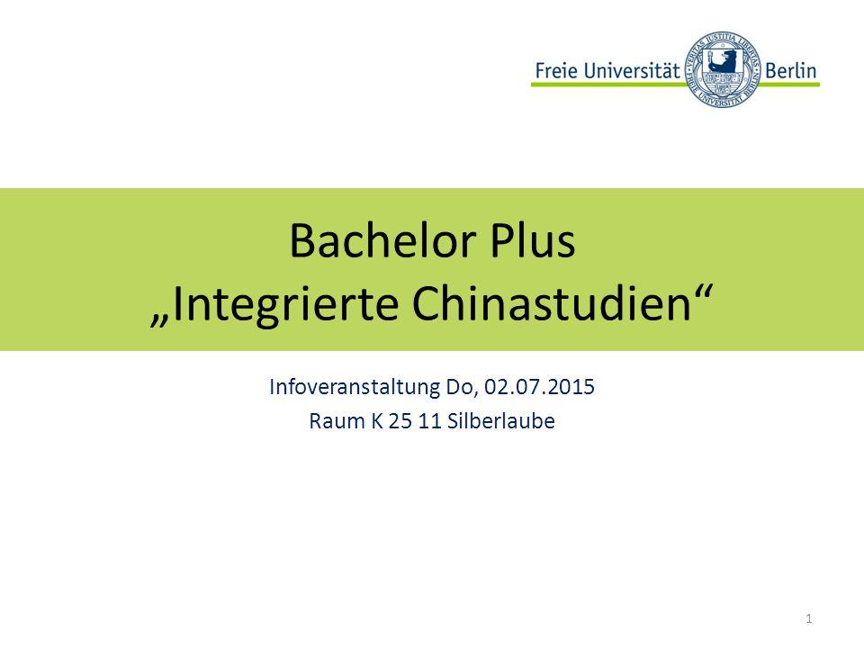 "Bachelor Plus ""Integrierte Chinastudien Infoveranstaltung Do, 02.07.2015 Raum K 25 11 Silberlaube 1"