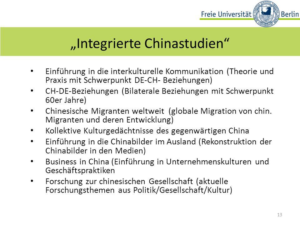 """13 """"Integrierte Chinastudien Einführung in die interkulturelle Kommunikation (Theorie und Praxis mit Schwerpunkt DE-CH- Beziehungen) CH-DE-Beziehungen (Bilaterale Beziehungen mit Schwerpunkt 60er Jahre) Chinesische Migranten weltweit (globale Migration von chin."""