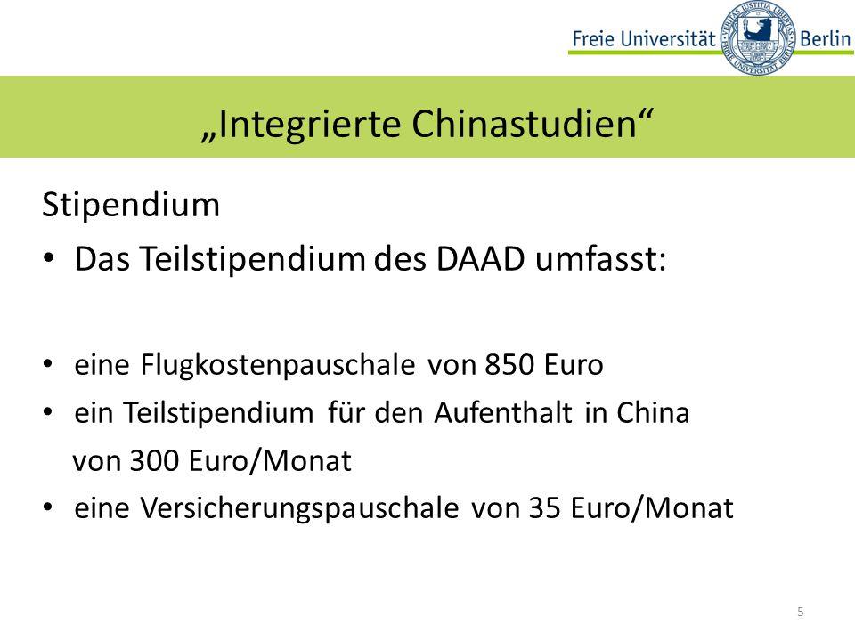 """Stipendium Das Teilstipendium des DAAD umfasst: eine Flugkostenpauschale von 850 Euro ein Teilstipendium für den Aufenthalt in China von 300 Euro/Monat eine Versicherungspauschale von 35 Euro/Monat 5 """"Integrierte Chinastudien"""