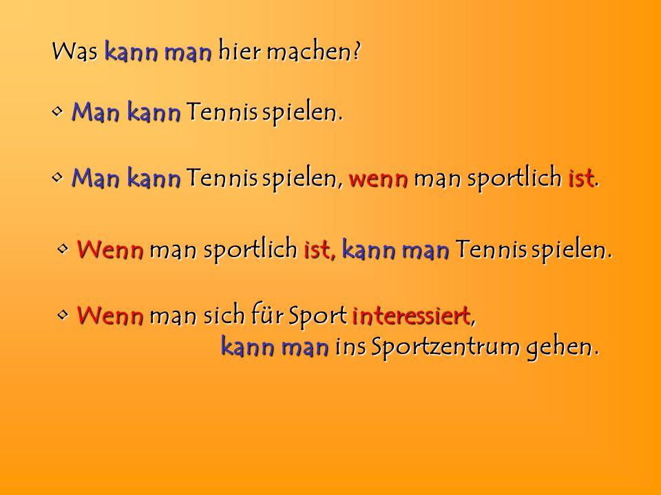 Was kann man hier machen? Man kann kann Tennis spielen. Wenn Wenn man sportlich ist, kann man man Tennis spielen. Man kann kann Tennis spielen, spiele