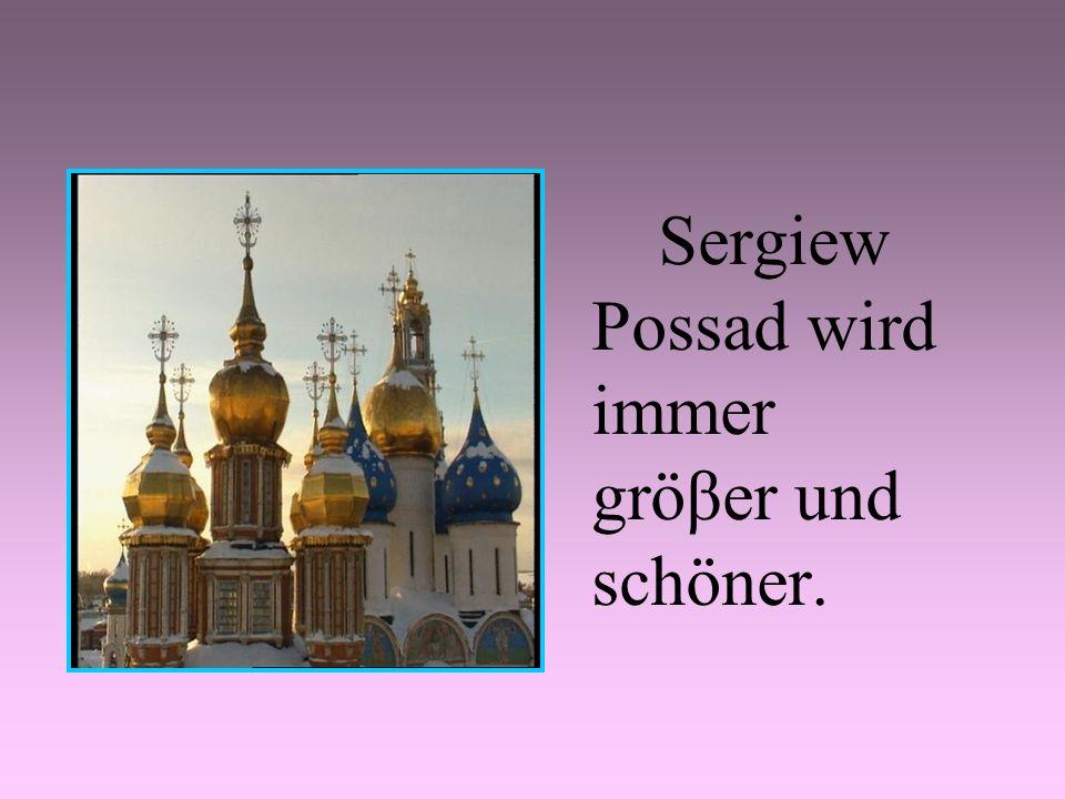 Sergiew Possad wird immer gröβer und schöner.