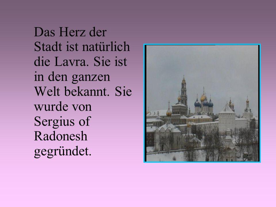 Das Herz der Stadt ist natürlich die Lavra. Sie ist in den ganzen Welt bekannt. Sie wurde von Sergius of Radonesh gegründet.