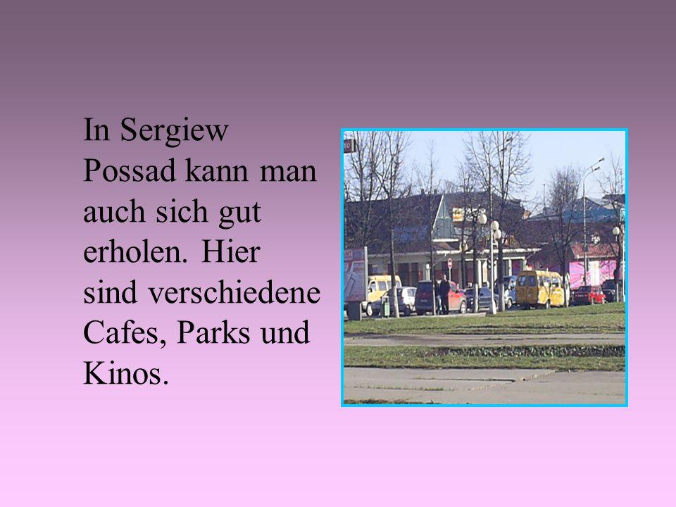 In Sergiew Possad kann man auch sich gut erholen. Hier sind verschiedene Cafes, Parks und Kinos.