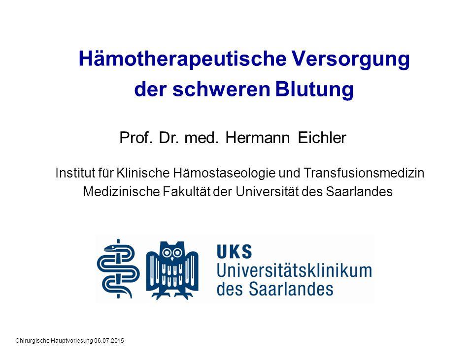 Chirurgische Hauptvorlesung 06.07.2015 Prof. Dr. med. Hermann Eichler Institut für Klinische Hämostaseologie und Transfusionsmedizin Medizinische Faku