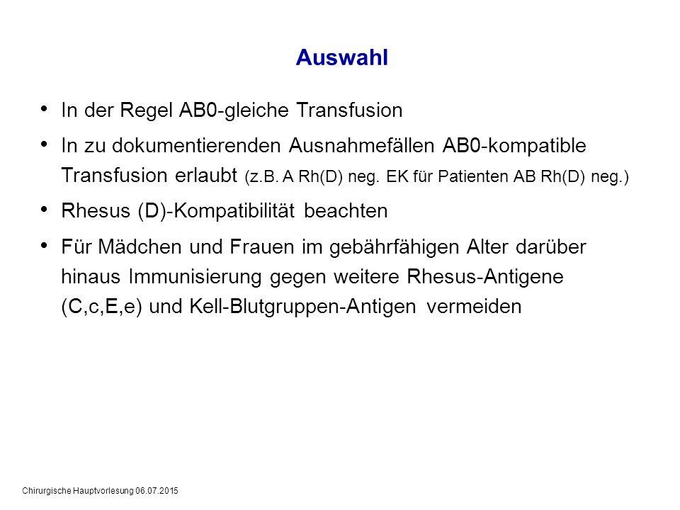 Chirurgische Hauptvorlesung 06.07.2015 Auswahl  In der Regel AB0-gleiche Transfusion  In zu dokumentierenden Ausnahmefällen AB0-kompatible Transfusi