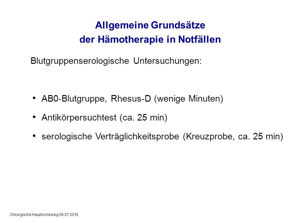 Chirurgische Hauptvorlesung 06.07.2015 Allgemeine Grundsätze der Hämotherapie in Notfällen Blutgruppenserologische Untersuchungen:  AB0-Blutgruppe, R