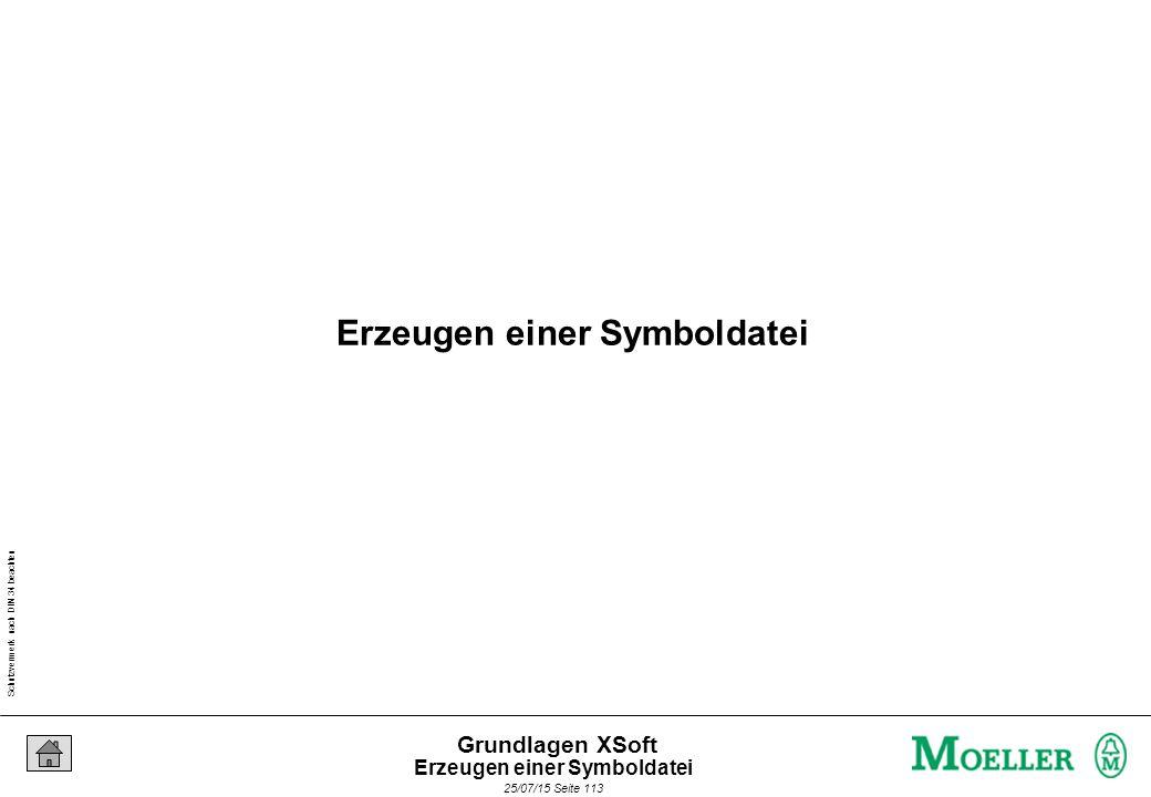 Schutzvermerk nach DIN 34 beachten 25/07/15 Seite 113 Grundlagen XSoft Erzeugen einer Symboldatei
