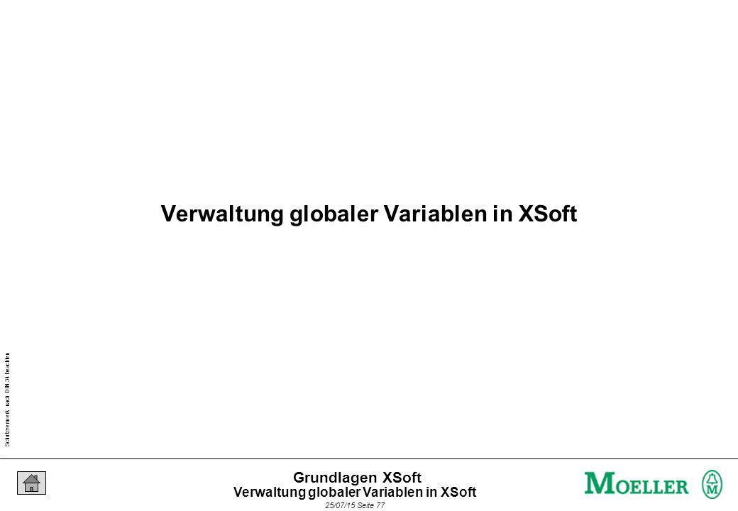 Schutzvermerk nach DIN 34 beachten 25/07/15 Seite 77 Grundlagen XSoft Verwaltung globaler Variablen in XSoft