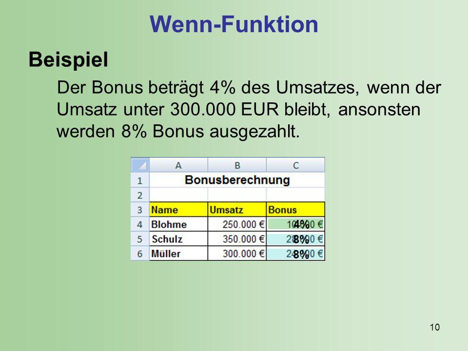 10 Wenn-Funktion Beispiel Der Bonus beträgt 4% des Umsatzes, wenn der Umsatz unter 300.000 EUR bleibt, ansonsten werden 8% Bonus ausgezahlt.