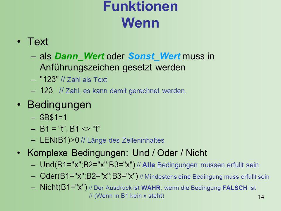 14 Funktionen Wenn Text –als Dann_Wert oder Sonst_Wert muss in Anführungszeichen gesetzt werden – 123 // Zahl als Text –123 // Zahl, es kann damit gerechnet werden.