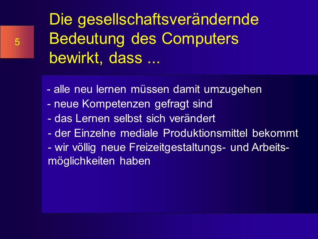 Die gesellschaftsverändernde Bedeutung des Computers bewirkt, dass...