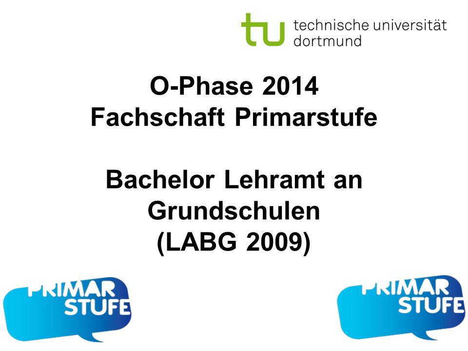 O-Phase 2014 Fachschaft Primarstufe Bachelor Lehramt an Grundschulen (LABG 2009)