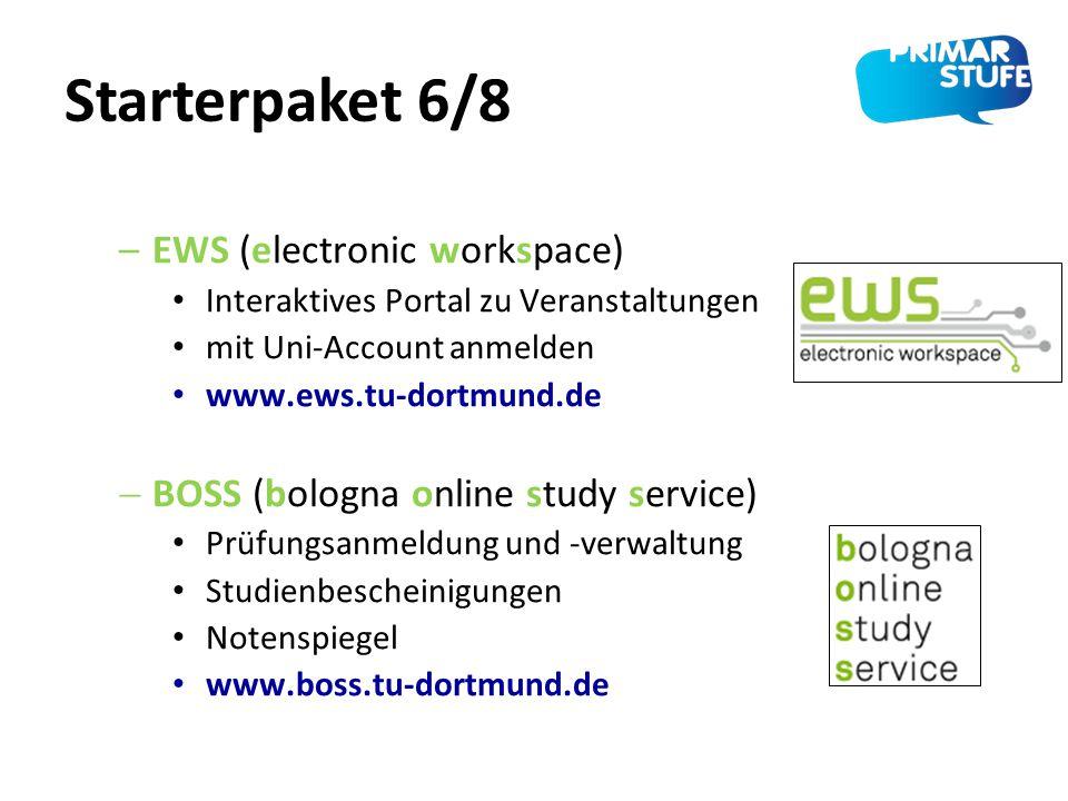 Starterpaket 6/8 –EWS (electronic workspace) Interaktives Portal zu Veranstaltungen mit Uni-Account anmelden www.ews.tu-dortmund.de  BOSS (bologna on