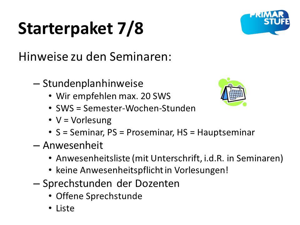 Starterpaket 7/8 – Stundenplanhinweise Wir empfehlen max. 20 SWS SWS = Semester-Wochen-Stunden V = Vorlesung S = Seminar, PS = Proseminar, HS = Haupts