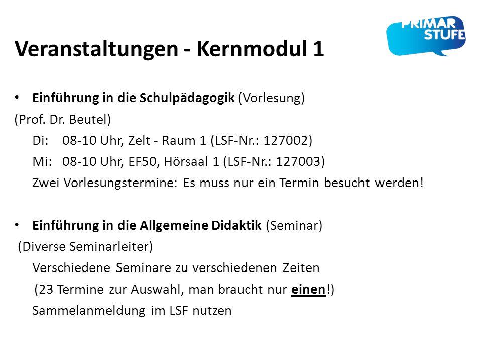 Veranstaltungen - Kernmodul 1 Einführung in die Schulpädagogik (Vorlesung) (Prof. Dr. Beutel) Di: 08-10 Uhr, Zelt - Raum 1 (LSF-Nr.: 127002) Mi:08-10
