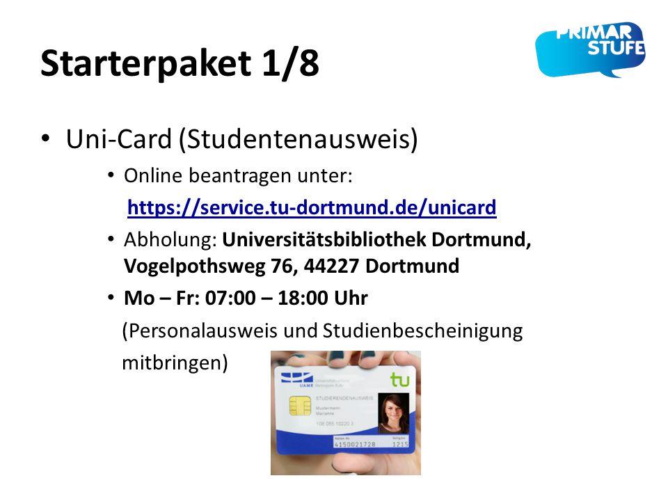 Starterpaket 1/8 Uni-Card (Studentenausweis) Online beantragen unter: https://service.tu-dortmund.de/unicard Abholung: Universitätsbibliothek Dortmund