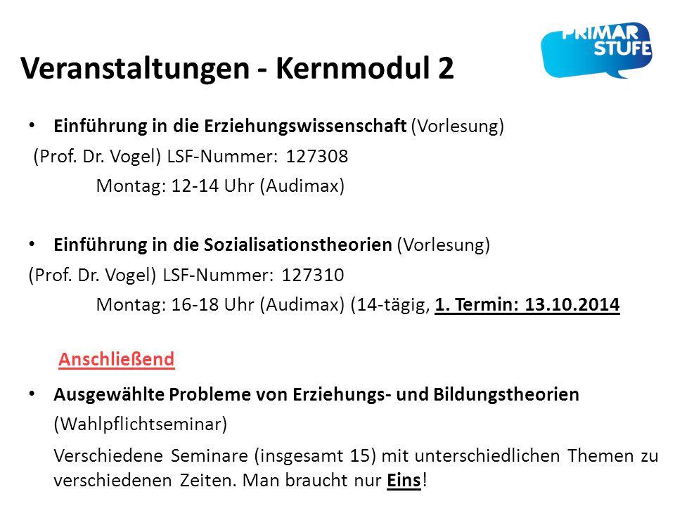 Veranstaltungen - Kernmodul 2 Einführung in die Erziehungswissenschaft (Vorlesung) (Prof. Dr. Vogel) LSF-Nummer: 127308 Montag: 12-14 Uhr (Audimax) Ei