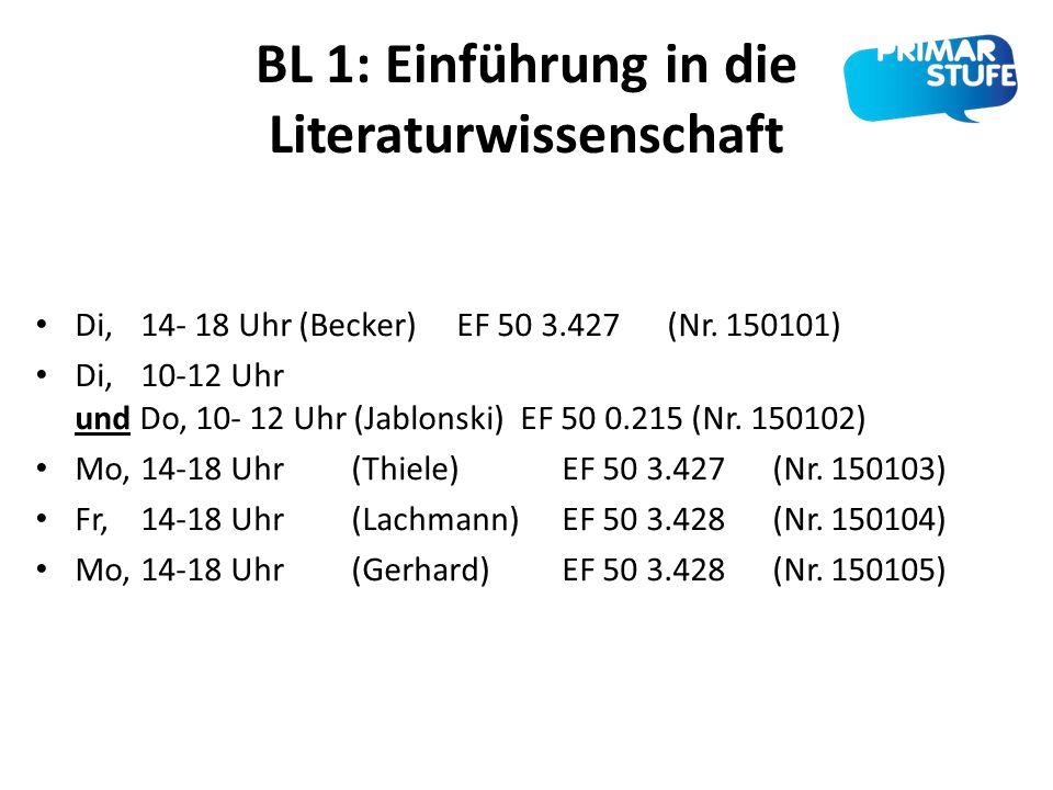 BL 1: Einführung in die Literaturwissenschaft Di, 14- 18 Uhr (Becker) EF 50 3.427 (Nr. 150101) Di, 10-12 Uhr und Do, 10- 12 Uhr (Jablonski) EF 50 0.21