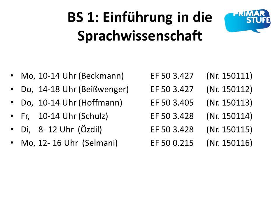 BS 1: Einführung in die Sprachwissenschaft Mo, 10-14 Uhr (Beckmann) EF 50 3.427(Nr. 150111) Do, 14-18 Uhr (Beißwenger) EF 50 3.427 (Nr. 150112) Do, 10