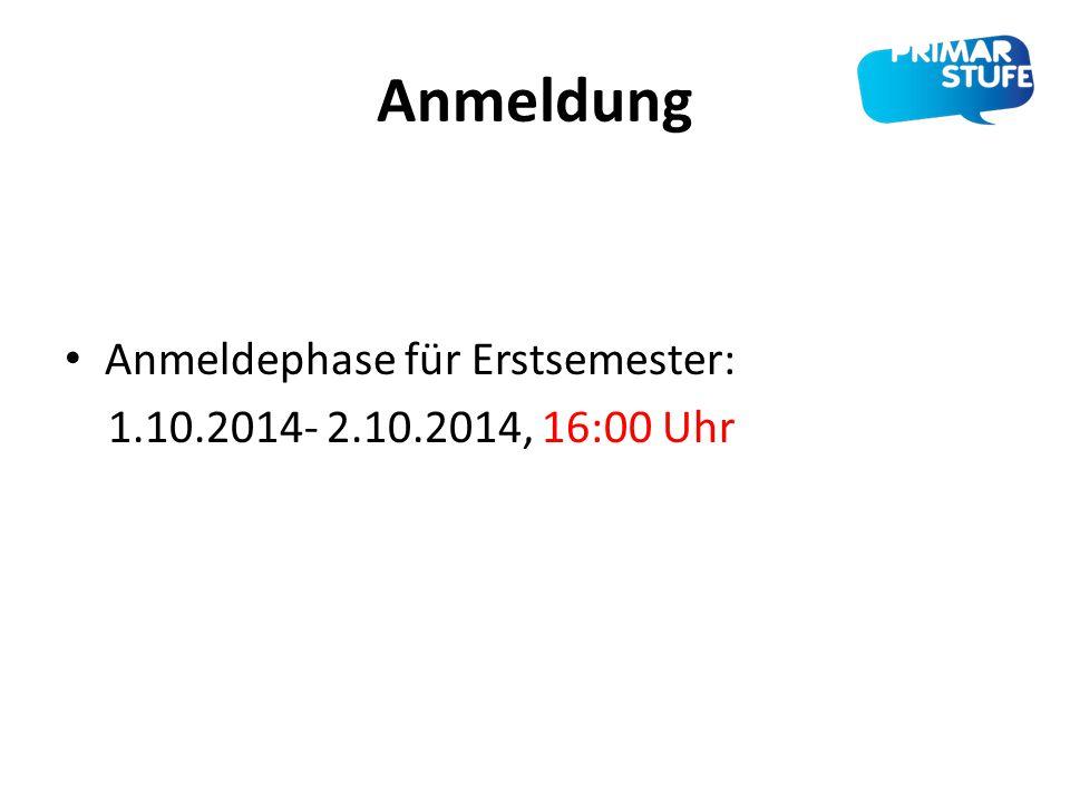 Anmeldung Anmeldephase für Erstsemester: 1.10.2014- 2.10.2014, 16:00 Uhr