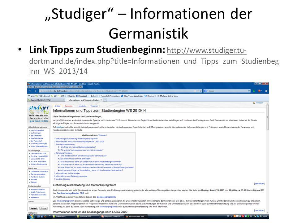 """""""Studiger"""" – Informationen der Germanistik Link Tipps zum Studienbeginn: http://www.studiger.tu- dortmund.de/index.php?title=Informationen_und_Tipps_z"""