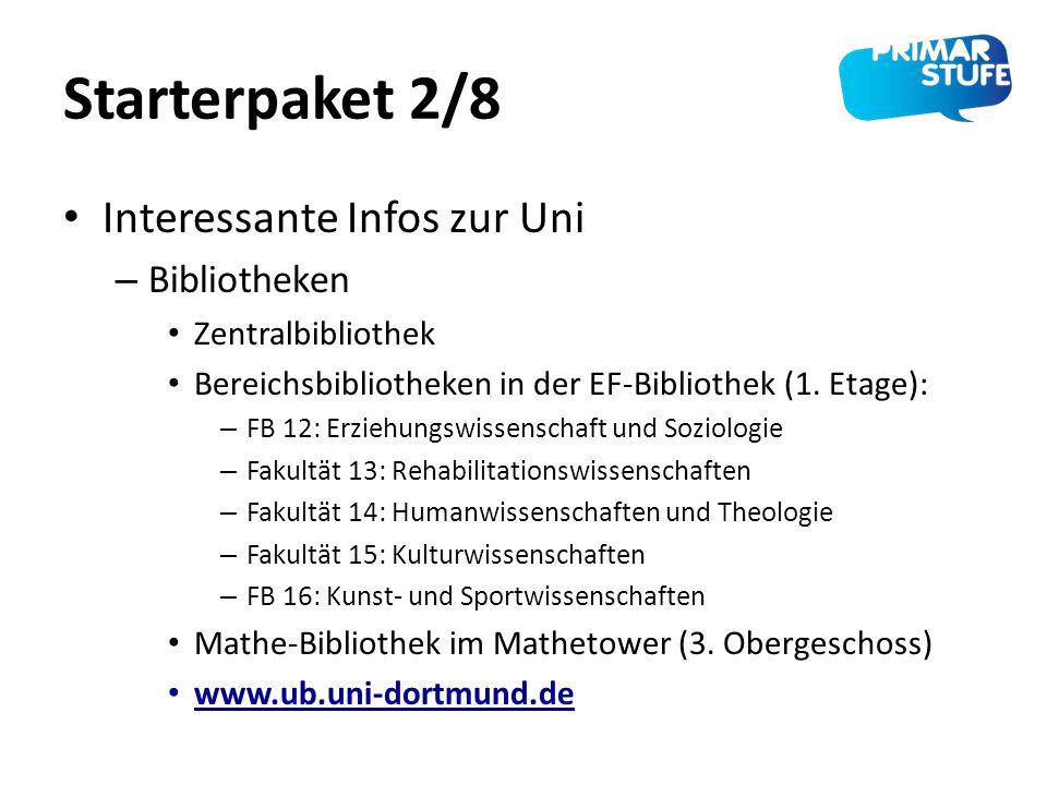 Starterpaket 2/8 Interessante Infos zur Uni – Bibliotheken Zentralbibliothek Bereichsbibliotheken in der EF-Bibliothek (1. Etage): – FB 12: Erziehungs