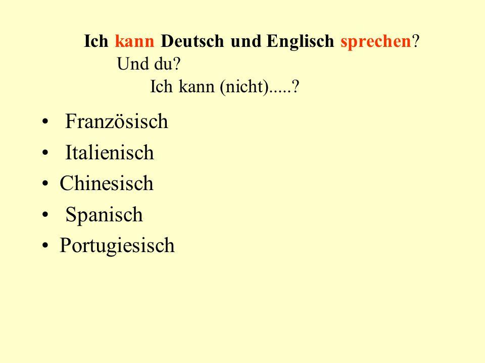 Ich kann Deutsch und Englisch sprechen? Und du? Ich kann (nicht).....? Französisch Italienisch Chinesisch Spanisch Portugiesisch