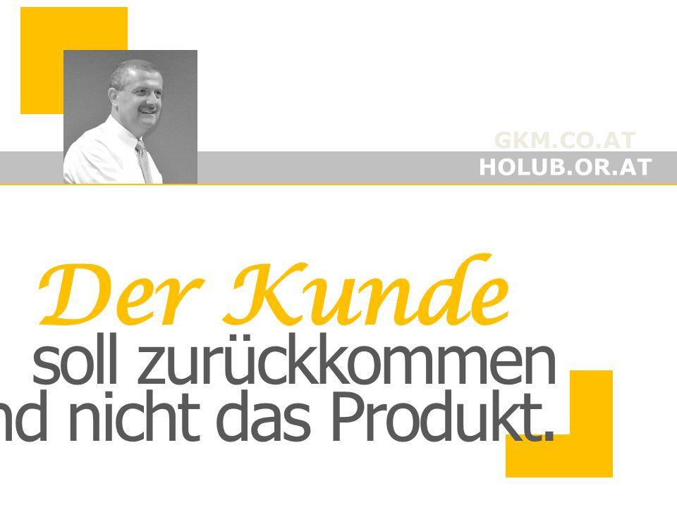 GKM.CO.AT HOLUB.OR.AT soll zurückkommen und nicht das Produkt.