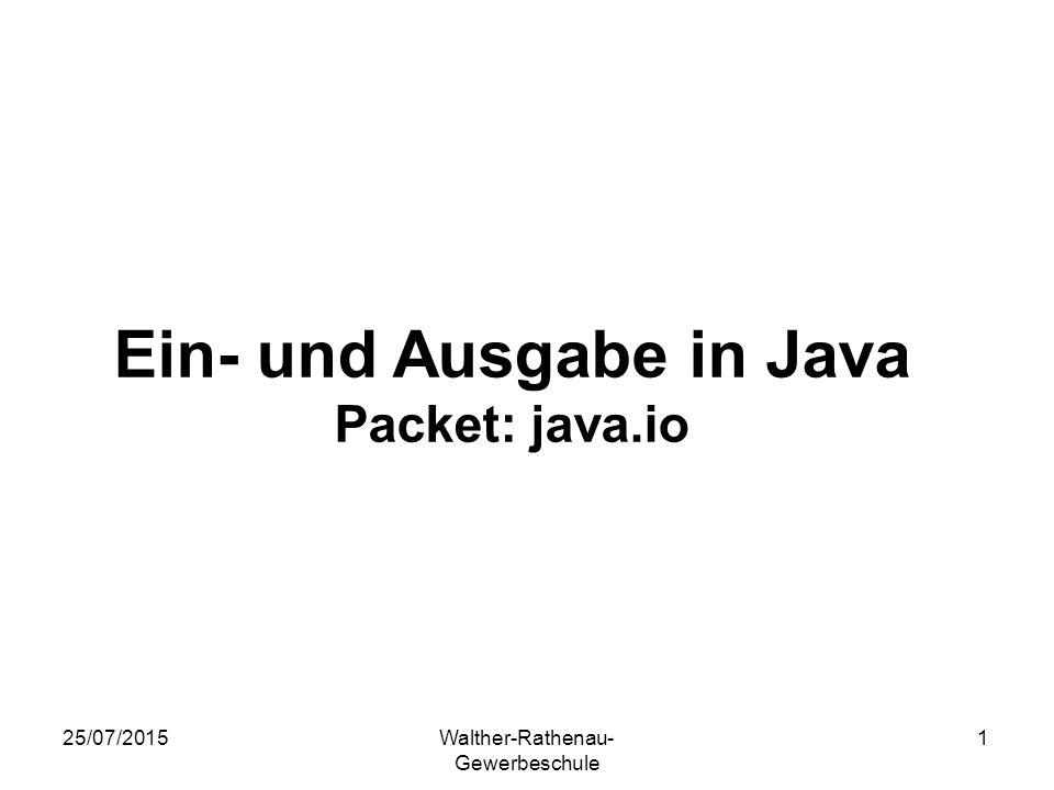 25/07/2015Walther-Rathenau- Gewerbeschule 1 Ein- und Ausgabe in Java Packet: java.io