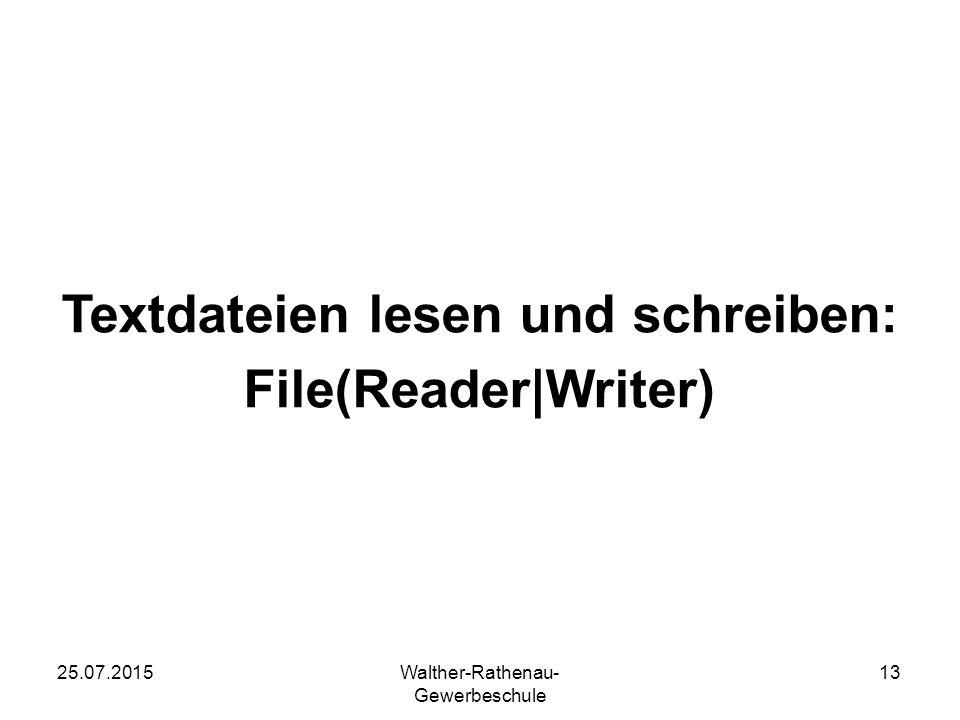 25.07.2015Walther-Rathenau- Gewerbeschule 13 Textdateien lesen und schreiben: File(Reader|Writer)
