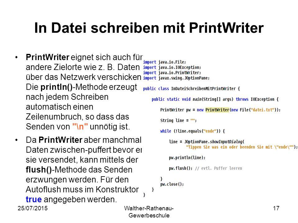 25/07/2015Walther-Rathenau- Gewerbeschule 17 In Datei schreiben mit PrintWriter PrintWriter eignet sich auch für andere Zielorte wie z. B. Daten über