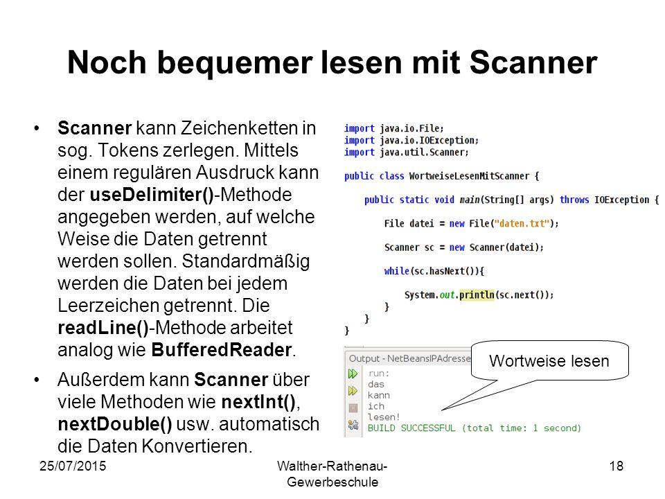 25/07/2015Walther-Rathenau- Gewerbeschule 18 Noch bequemer lesen mit Scanner Scanner kann Zeichenketten in sog. Tokens zerlegen. Mittels einem regulär