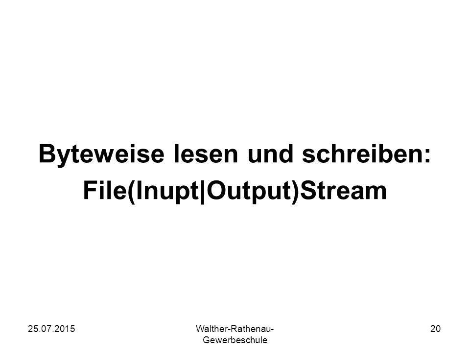 25.07.2015Walther-Rathenau- Gewerbeschule 20 Byteweise lesen und schreiben: File(Inupt|Output)Stream